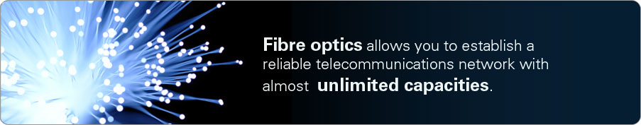 Fibre optics allows you to establish a reliable telecommunications network with almost unlimited capacities.